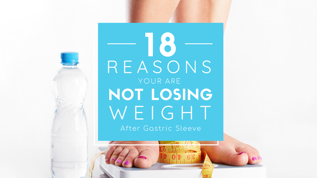 18 Reasons Your Not Losing Weight After Gastric Sleeve Surgery